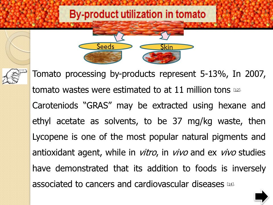 d Seeds. Skin. Tomato processing by-products represent 5-13%, In 2007, tomato wastes were estimated to at 11 million tons [12].